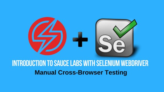Introduction to Sauce Labs with Selenium Webdriver – Manual Cross-Browser Testing