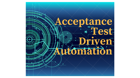 Everything You Need to Know About Acceptance Test Driven Automation