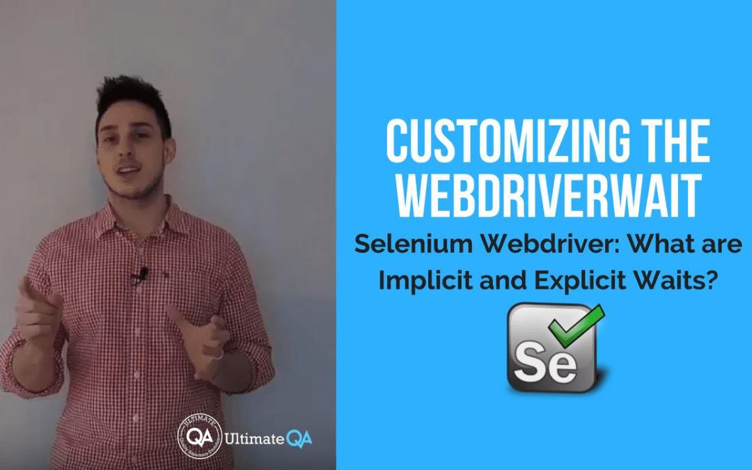 Selenium Webdriver:  Implicit and Explicit Waits – Customizing the WebDriverWait