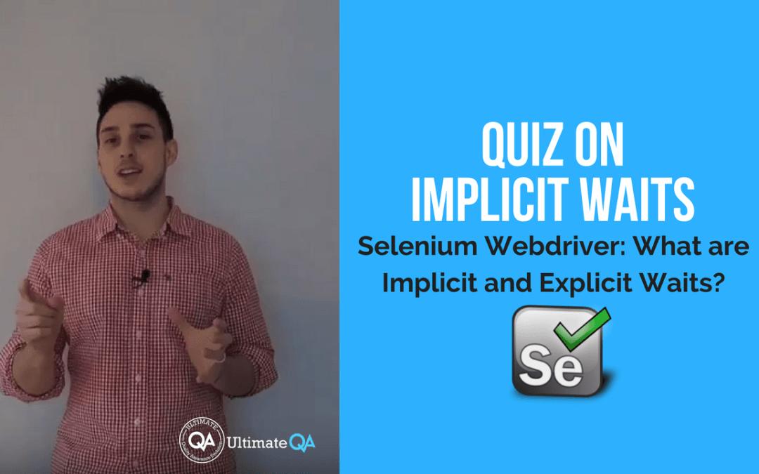 Selenium Webdriver:  Implicit and Explicit Waits – Quiz on implicit waits