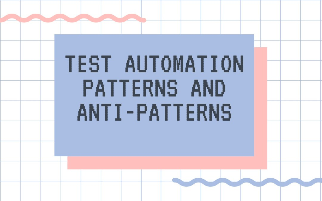 Automation Testing Patterns and Anti-patterns