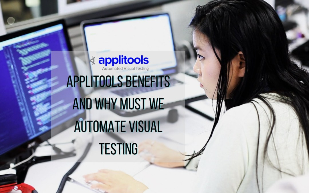 Applitools Benefits and Why Must We Automate Visual Testing