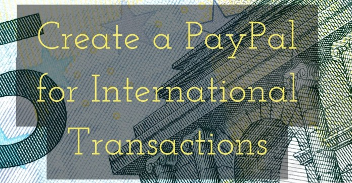 How To Create A Paypal Account For International Transactions?