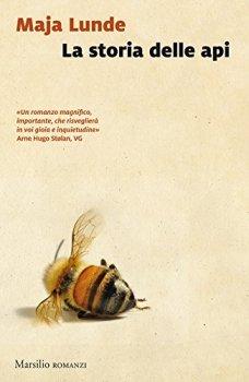 """""""La storia delle api"""", Maja Lunde, Marsilio, pg. 426 prezzo 18,50€"""