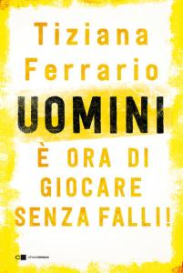 Uomini: è ora di giocare senza falli! Tiziana Ferrario www.ultimavoce.it