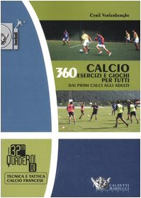 Calcio 360 esercizi e giochi per tutti Dai primi calci agli adulti