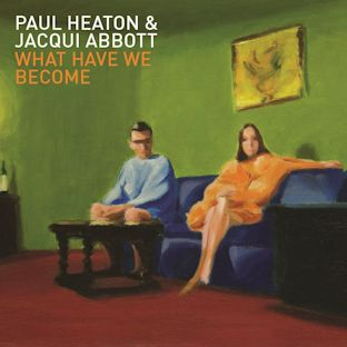 PAUL HEATON & JACQUI ABBOTT - What Have We Become