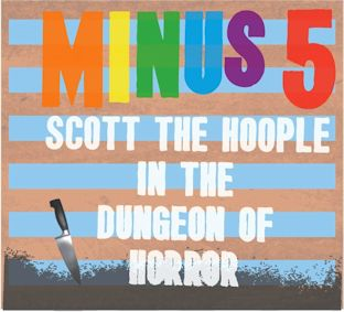 THE MINUS 5 - Scott the Hoople in the Dungeon of Horror