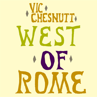 9 Vic Chesnutt - West of Rome