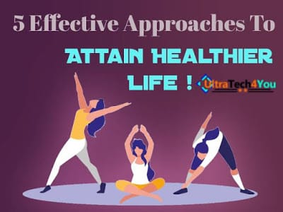 5-effective-approaches-to-attain-healthier-life!