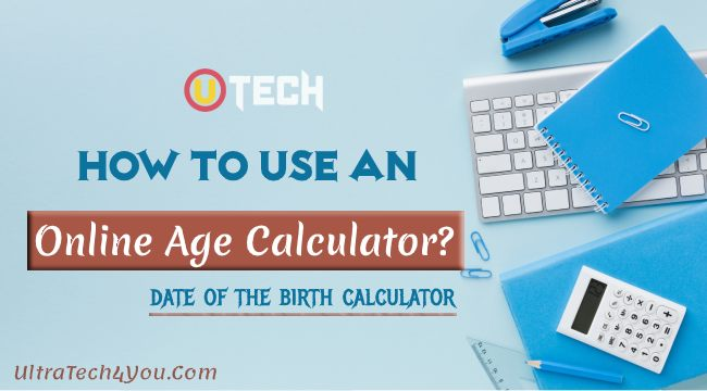 Online Age Calculator, Age calculator Online or date of the birth calculator
