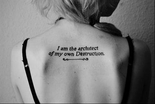 tattoo-quotes-i-am-the-architect-of-my-own-destruction