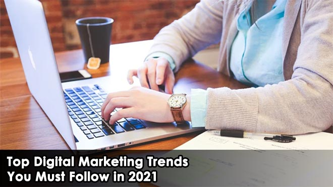 Top-Digital-Marketing-Trends-You-Must-Follow-in-2021