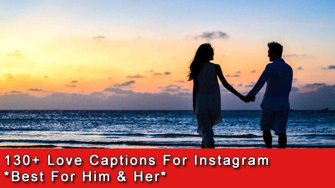 Photo of 130+ Love Captions For Instagram [For Him & Her]