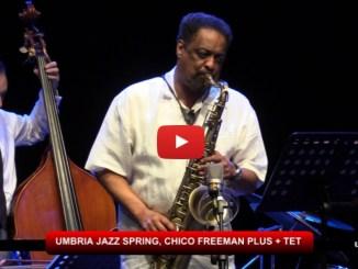 Umbria Jazz Spring Terni, Chico Freeman Plus + Tet al Teatro Secci