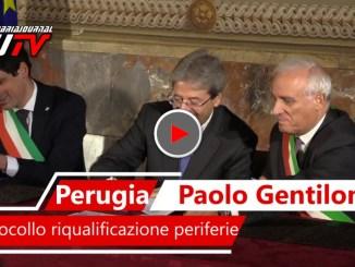 Firmato a Perugia il protocollo riqualificazione periferie con Presidente del Consiglio Gentiloni