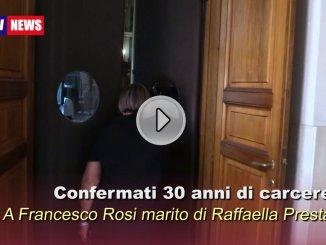 Omicidio Raffaella Presta, confermati 30 anni per Francesco Rosi