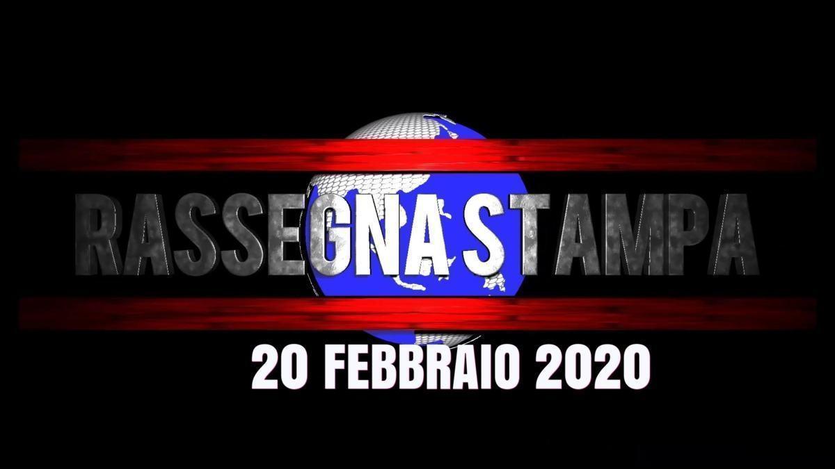 Rassegna stampa video,  anche pagine interne, 20 febbraio 2020