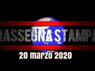 Rassegna stampa video e sfogliabile da scaricare del 20 marzo 2020