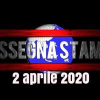 2 aprile 2020 giovedì la video rassegna stampa del mattino