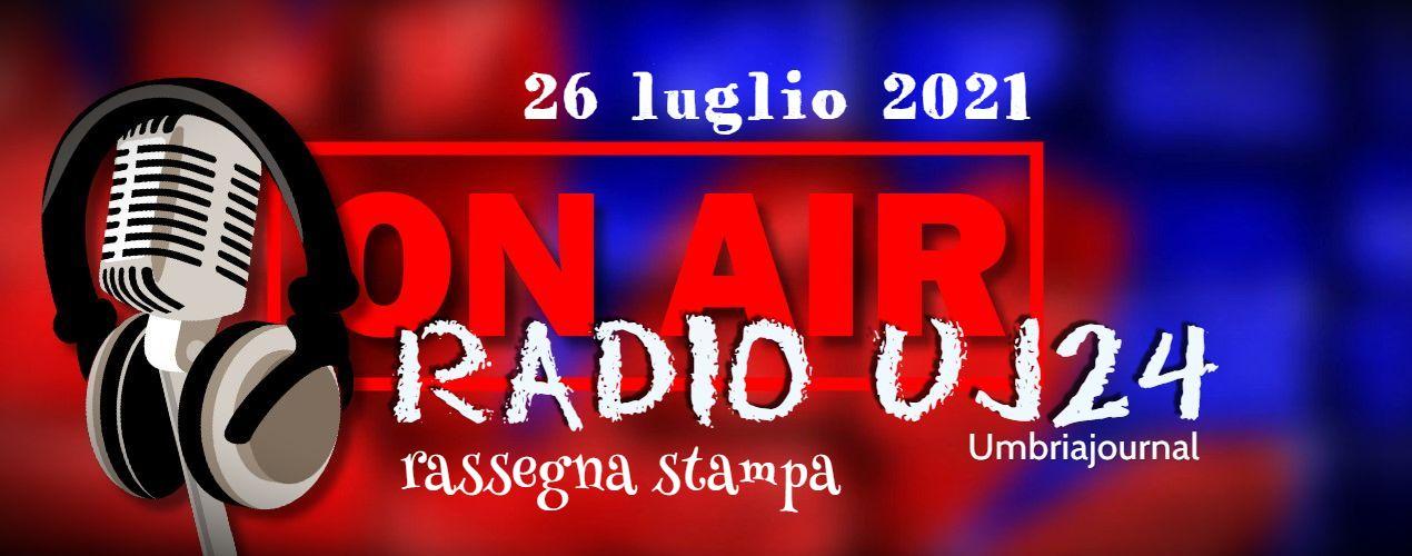 Radio Uj24 – Rassegna stampa audio, podcast da scaricare 26 luglio 2021