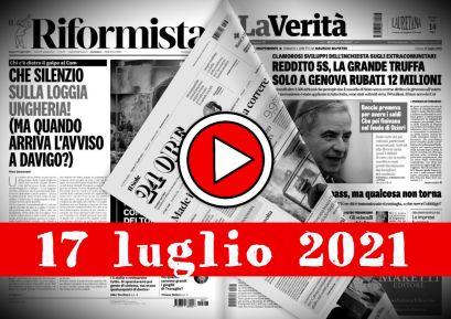 Video radio rassegna stampa, giornali in pdf, prime pagine del 17 luglio 2021