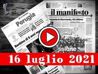 Rassegna stampa 16 luglio 2021, prime pagine giornali in pdf