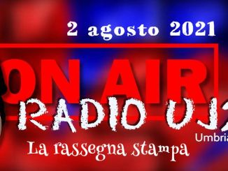 Radio UJ24 - La rassegna stampa di UmbriaJournal in podcast 2 agosto 2021