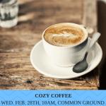 """COME ENJOY A """"COZY COFFEE"""" EVENT"""