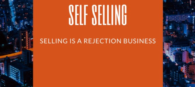 SELLING IS A REJECTION BUSINESS.