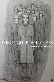 Through Black Glass