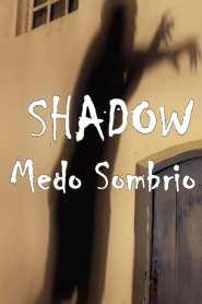 Shadow – Medo Sombrio