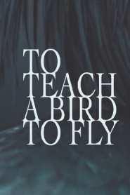 To Teach a Bird to Fly