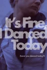 It's Fine, I Danced Today