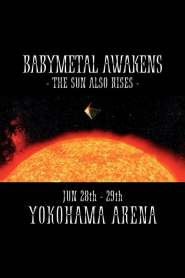 BABYMETAL AWAKENS – THE SUN ALSO RISES –
