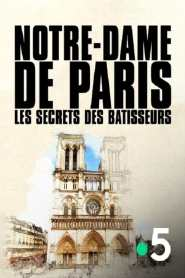 Notre-Dame de Paris, les secrets des bâtisseurs