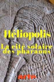 Héliopolis – La cité solaire des pharaons