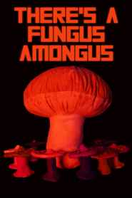 There's a Fungus Amongus