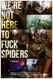 We're Not Here to Fuck Spiders