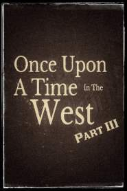 Once Upon A Time In The West – Part III