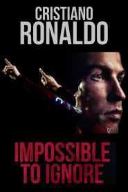 Cristiano Ronaldo: Impossible to Ignore