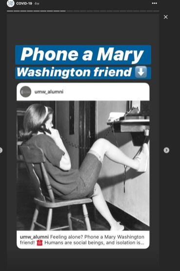 The Special Collections and University Archives team is collecting and digitizing a variety of COVID-19 related materials, like this one from the UMW Instagram account highlighting the Phone a Mary Washington Friend initiative to help alumni curb feelings of loneliness and anxiety during the pandemic.
