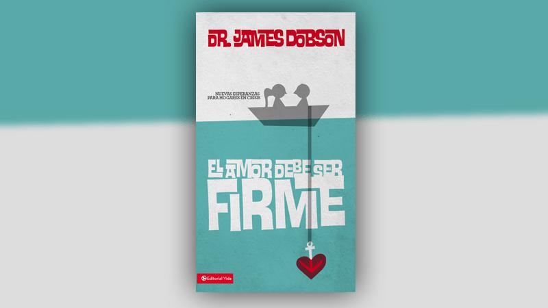 el amor debe ser firme dr.james dobson