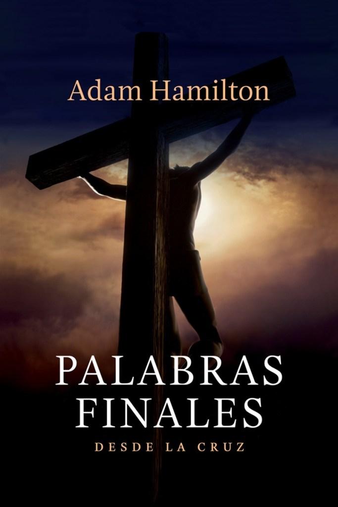 palabras finales desde la cruz adam hamilton