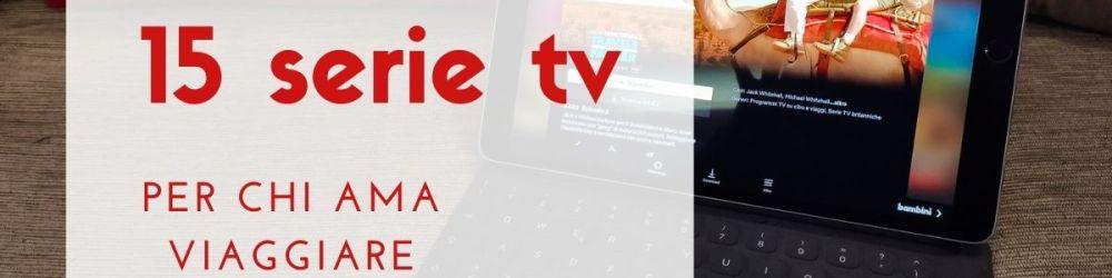 immagine evidenza serie tv per chi ama viaggiare
