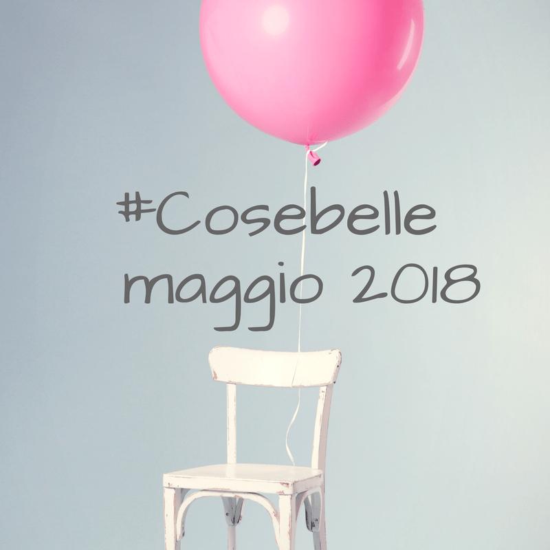 #Cosebelle di maggio [2018]