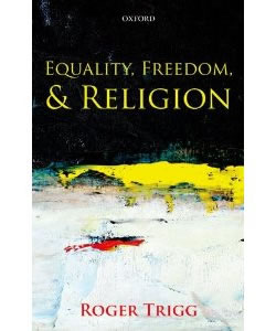 Roger Trigg, Equality, Freedom, and Religion