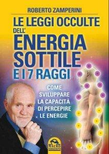 Le leggi occulte dell'energia sottile e i 7 raggi - Roberto Zamperini (energia)