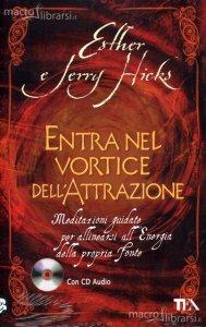 Entra nel vortice dell'attrazione - Esther e Jerry Hicks (legge di attrazione)