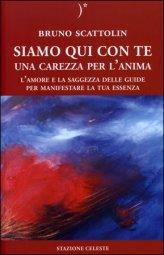Siamo qui con te - Una carezza per l'anima - Bruno Scattolin (spiritualità)